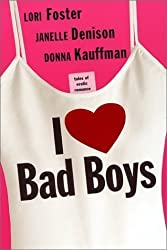 I LOVE BAD BOYS [Gebundene Ausgabe] by Janelle Denison, Donna Kauffman, Lori ...