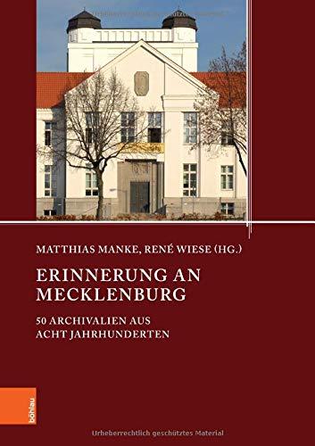 Erinnerung an Mecklenburg: 50 Archivalien aus acht Jahrhunderten (Quellen und Studien aus den Landesarchiven Mecklenburg-Vorpommerns, Band 22)