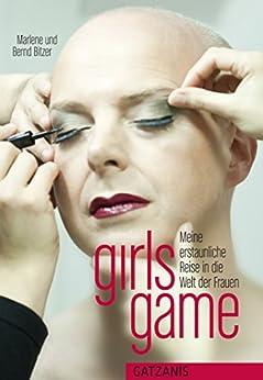 girls game: Meine erstaunliche Reise in die Welt der Frauen (Liebe, Lust und Leidenschaft)