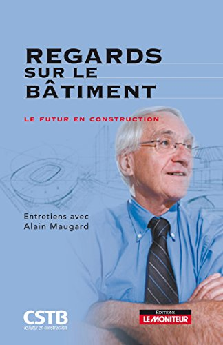 Regards sur le bâtiment: Le futur en construction par Alain Maugard
