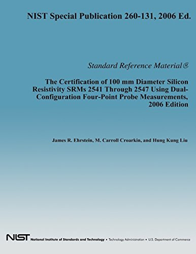 The Certification of 100 mm Diameter Silicon Resistivity SRMs 2531 Through 2547 Using Dual-Configuration Four-Point Probe Measurement, 2006 Edition by Department of Commerce (2014-01-21)