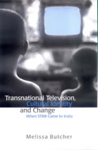 Transnational Television, Cultural Identity and Change: When STAR Came to India