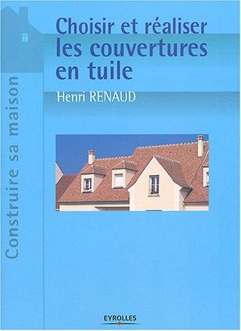 Choisir et réaliser les couvertures en tuile par Henri Renaud