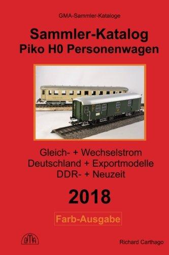 Piko H0 Personenwagen 2018 Sammler-Katalog in Farbe: Gleichstrom + Wechselstrom, Deutschland + Exportmodelle, DDR-Zeit + Neuzeit por Richard Carthago