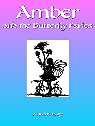 Amber and the Butterfly Fairies (Amber's Adventures Book 1)
