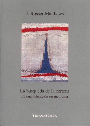 La búsqueda de la certeza - La cuantificación en medicina (Humanidades médicas) por J. Rosser Matthews
