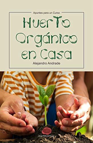 Huerto Orgánico en Casa: Apuntes para un curso por Alejandro Andrade