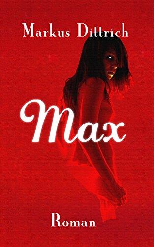 Buchseite und Rezensionen zu 'Max - Liebe sei dein Gesetz' von Markus Dittrich
