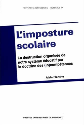 L'imposture scolaire : La destruction organise de notre systme ducatif par la doctrine des (in)comptences
