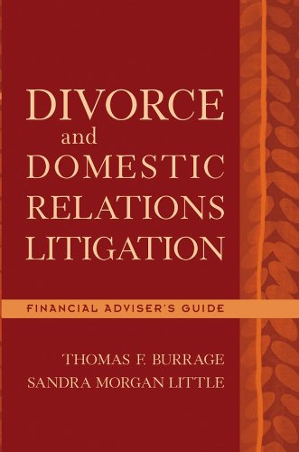 Divorce and Domestic Relations Litigation: Financial Adviser's Guide (English Edition) por Thomas F. Burrage