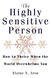 The Highly Sensitive Person: How to Thrive When the World Overwhelms You by Aron, Elaine N. on 16/08/1999 New edition