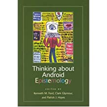 [(Thinking About Android Epistemology )] [Author: Kenneth M. Ford] [Apr-2006]