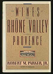 Wines of the Rhone Valley and Provence by Robert M Parker Jr (1987-11-15)