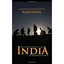Adventures of Kevin J. Lear in India ~ An Englishman in India: A Journey That Changed My Life Rajasthan