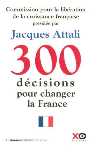 300 DECISIONS POUR CHANGER LA FRANCE par ATTALI COMMISSION