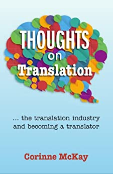 Thoughts on Translation: The Translation Industry and Becoming a Translator (English Edition) par [McKay, Corinne]