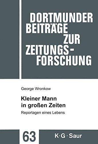 Kleiner Mann in großen Zeiten: Reportagen eines Lebens (Dortmunder Beiträge zur Zeitungsforschung, Band 63)