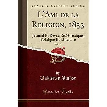 L'Ami de la Religion, 1853, Vol. 159: Journal Et Revue Ecclésiastique, Politique Et Littéraire (Classic Reprint)