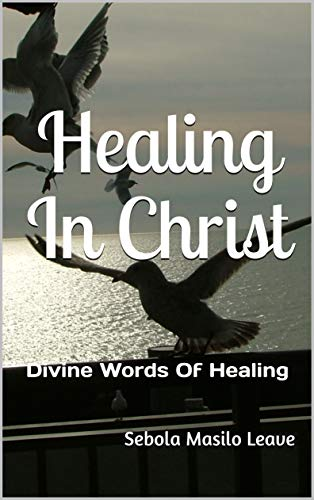 Healing In Christ: Divine Words Of Healing (English Edition)