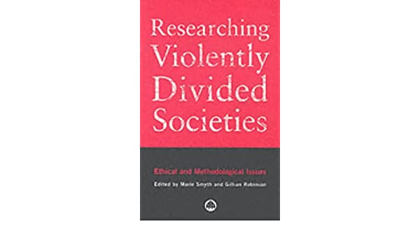 Researching Violently Divided Societies: Ethical and Methodological Issues