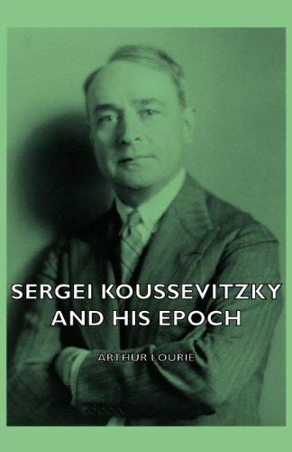 Sergei Koussevitzky And His Epoch (English Edition)