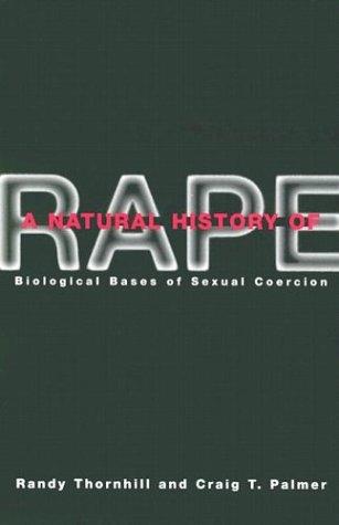 Natural History of Rape: Biological Bases of Sexual Coercion (A Natural History of Rape)