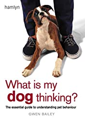 What is my Dog Thinking?: The essential guide to understanding your pet