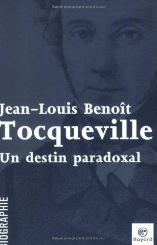 Tocqueville : Un destin paradoxal par Jean-Louis Benoit