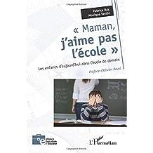 Maman J'Aime Pas l'Ecole les Enfants d'Aujourd'Hui Dans l'Ecole de Demain