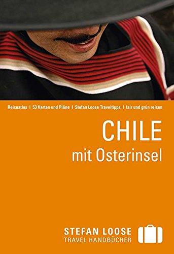 Chile mit Osterinsel: Stefan Loose Reiseführer