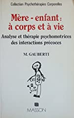 Mère-enfant - À corps et à vie. Analyse et thérapie psychomotrices des interactions précoces de Mireille Gauberti