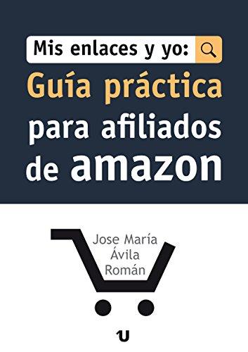 Mis Enlaces Y Yo: Guía Práctica Para Afiliados de Amazon por José María Ávila Román