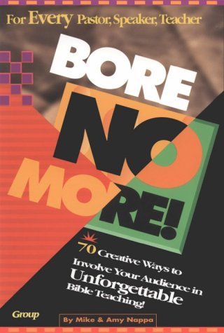 Bore No More 70 Creative Ways To Involve Your Audience In Unforgettable Bible Teaching