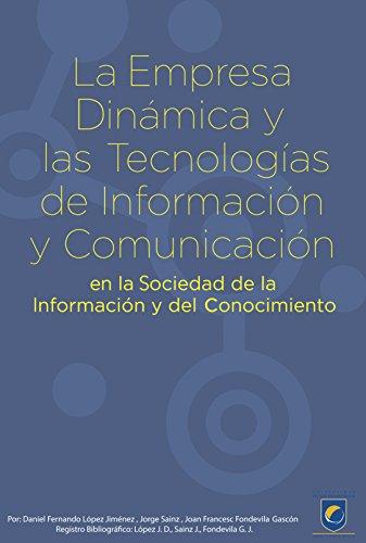 La empresa dinámica: Las tecnologías de información y comunicación en la sociedad de la información y el conocimiento