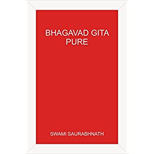 Bhagavad Gita – Pure: A Comprehensive Study without Sectarian Contamination