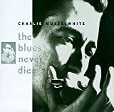 Songtexte von Charlie Musselwhite - The Blues Never Die