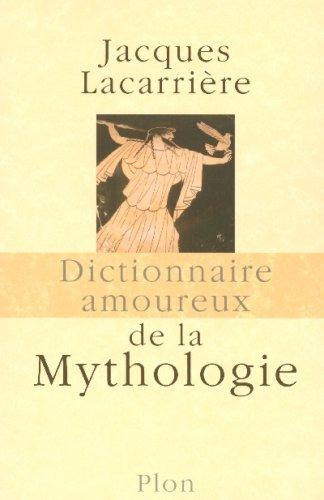 Dictionnaire amoureux de la mythologie par Lacarrière Jacques
