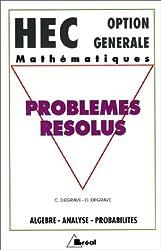 HEC - Option générale - Mathématiques : Problèmes résolus, algèbre, analyse, probabilités