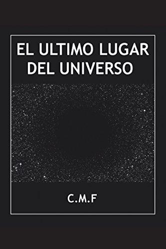 El Último Lugar Del Universo por C. M. F.