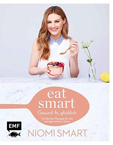 Eat-smart--Gesund-fit-glcklich-145-leichte-Rezepte-fr-ein-energiereiches-Leben