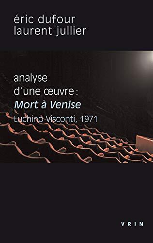 Mort à Venise (Visconti, 1971): Analyse d'une oeuvre par Eric Dufour;Laurent Jullier