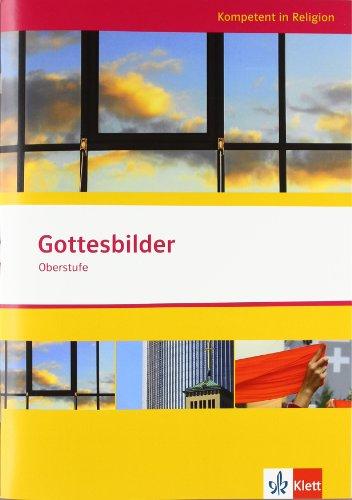 Gottesbilder. Ausgabe Niedersachsen: Themenheft ab Klasse 10 (Kompetent in Religion)