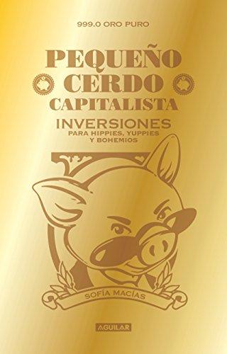 Pequeño cerdo capitalista: Inversiones para hippies, yuppies y bohemios Epub Descargar