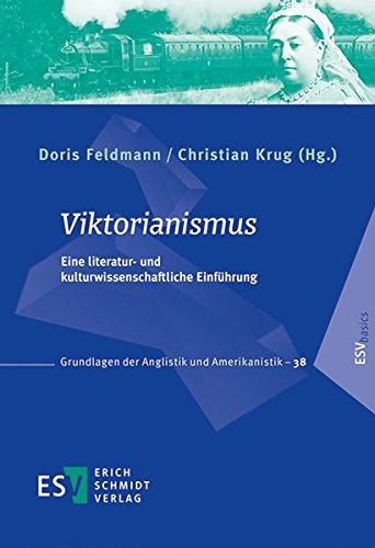 Viktorianismus: Eine literatur- und kulturwissenschaftliche Einführung (Grundlagen der Anglistik und Amerikanistik (GrAA), Band 38)