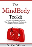 The MindBody Toolkit: 10 Tools to Instantly Increase Your Energy, Enhance Productivity and Even Reverse Disease