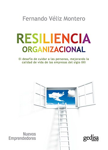 Resiliencia organizacional: El desafío de cuidar a las personas, mejorando la calidad de vida para las empresas (Nuevos Emprendedores) por Fernando Véliz