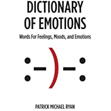 Dictionary of Emotions: Words For Feelings, Moods, and Emotions by Patrick Michael Ryan (2014-09-10)