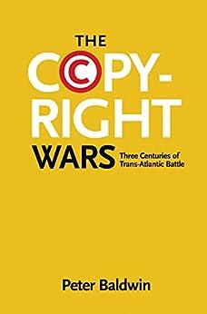 The Copyright Wars: Three Centuries of Trans-Atlantic Battle par [Baldwin, Peter]