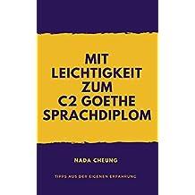 Mit Leichtigkeit zum C2 Goethe Sprachdiplom: Tipps aus der eigenen Erfahrung (German Edition)