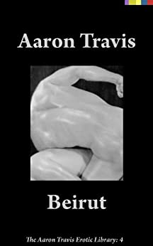 Beirut (The Aaron Travis Erotic Library Book 4) (English Edition) di [Travis, Aaron]